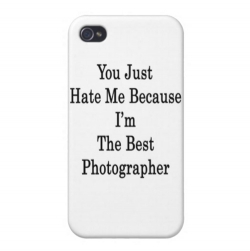 """You just hate me because I am the best photographer"""