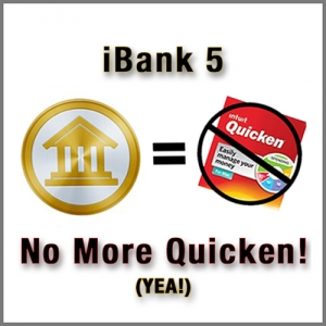 iBank 5 = no more Quicken! YEA!