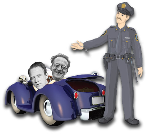 Heisenberh & Schr�dinger Get Pulled Over...