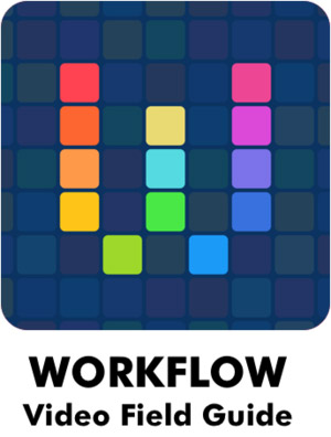 Workflow Video Field Guide