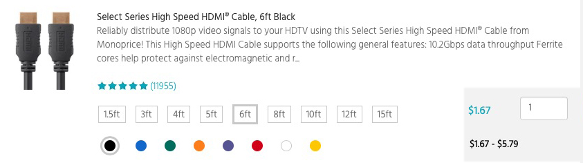Why pay $19 or more for an HDMI cable— Monoprice has 'em in a variety of lengths and colors starting at $1.67!