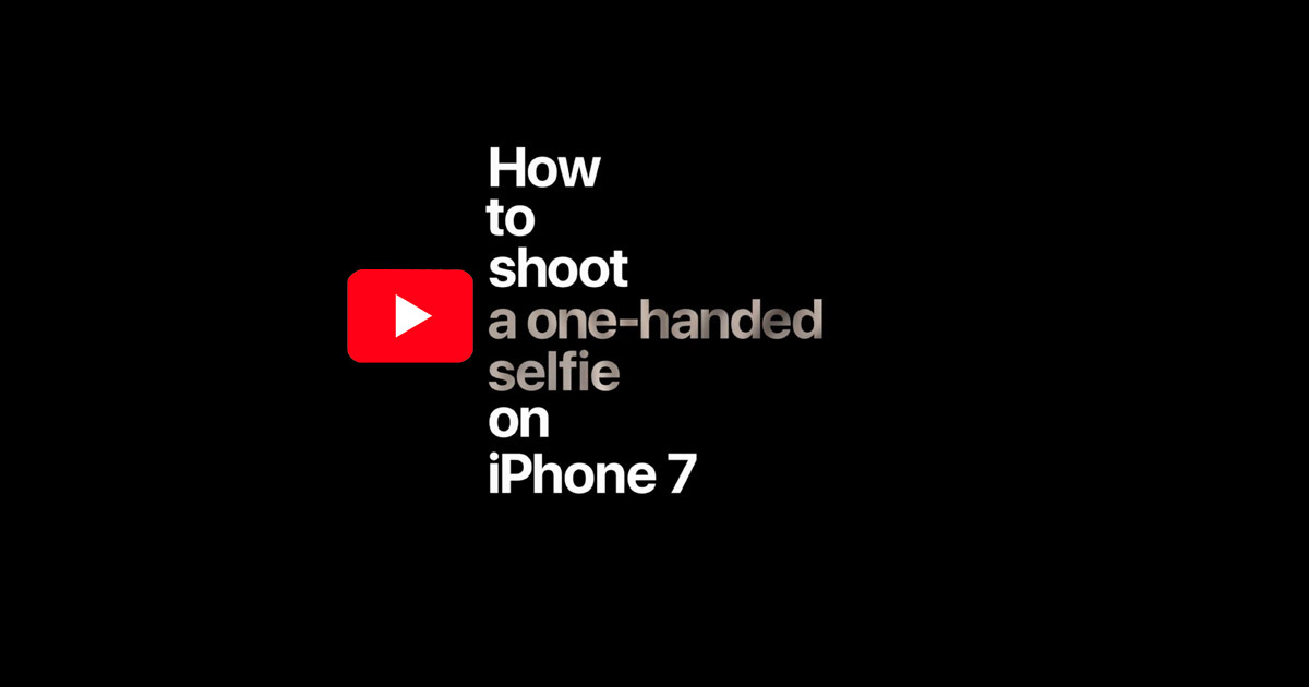 How To Shoot A One Handed Selfie On IPhone 7 Apple Video