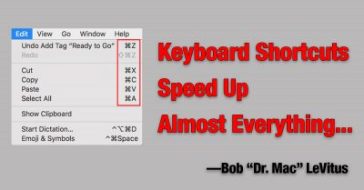 Keyboard shortcuts speed up almost everything.
