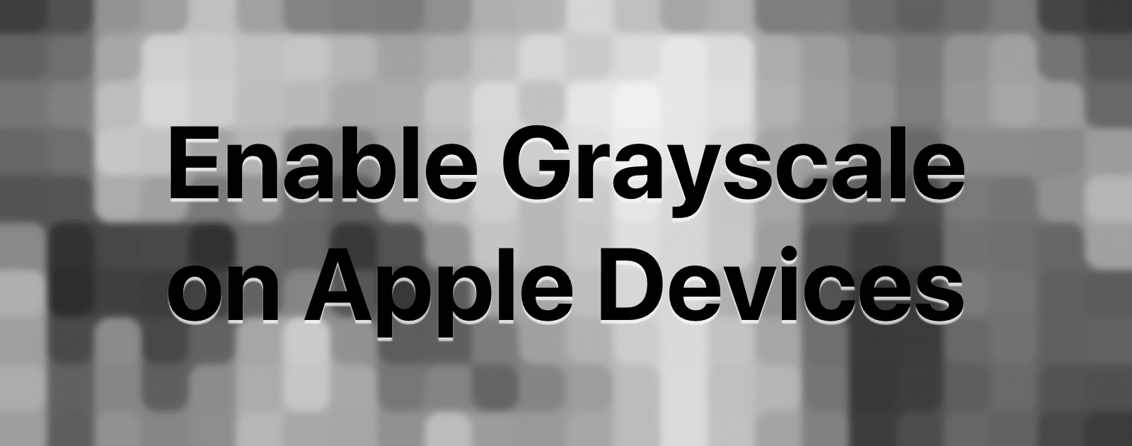 Enable Grayscale On Apple Devices To Save Battery And Your