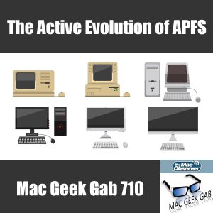 The Active Evolution Of Apfs Mac Geek Gab 710 The Mac Observer