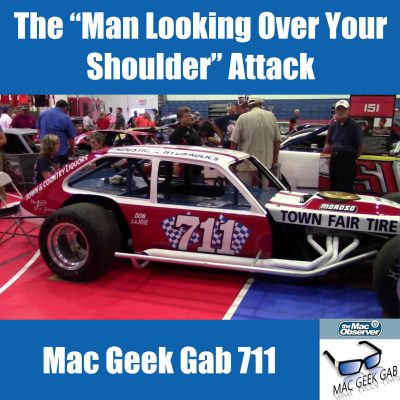 Don Lajoie's 711 car, Man Looking Over Your Shoulder Attack, Mac Geek Gab 711