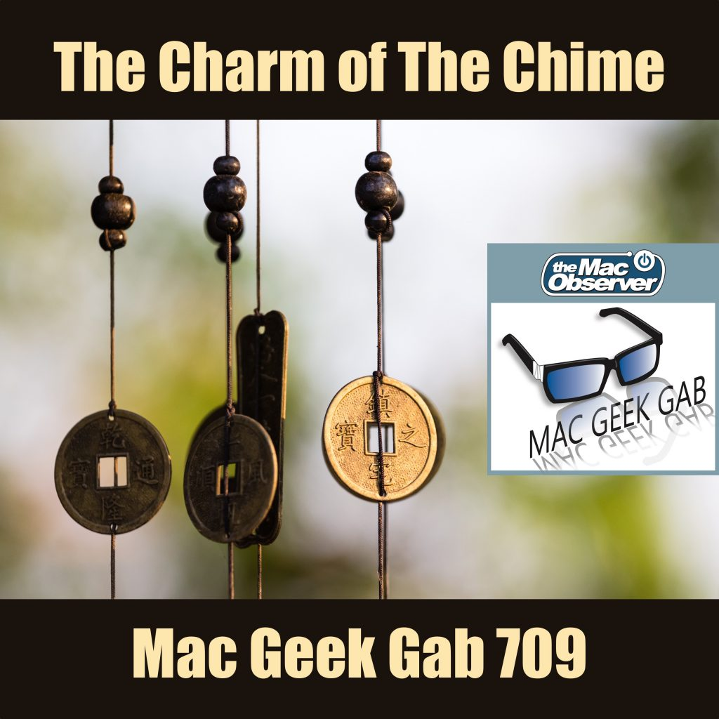 The Charm of the Chime – Mac Geek Gab Podcast 709
