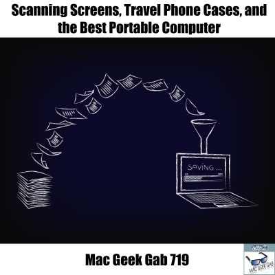 Scanning, Travel Phone Cases, Best Portable Computer, Mac Geek Gab MGG 719