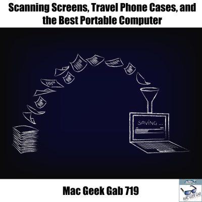 Scanning, Travel Phone Cases, Best Portable Computer, Mac Geek Gab MGG 719