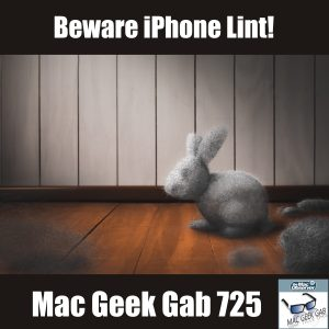 Dust Bunny... made of dust! With text: Beware iPhone Lint, Mac Geek Gab 725