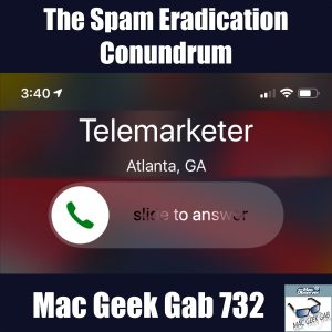 The Spam Eradication Conundrum –Mac Geek Gab Podcast 732