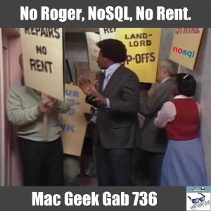 Image from What's Happening, No Roger, No Re-Run, No Rent – NoSQL Mac Geek Gab 736
