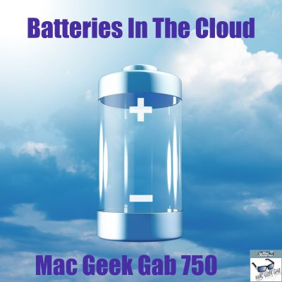 Battery floating in the Clouds - Mac Geek Gab 750