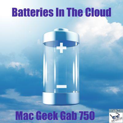 Battery floating in the Clouds - Mac Geek Gab 750