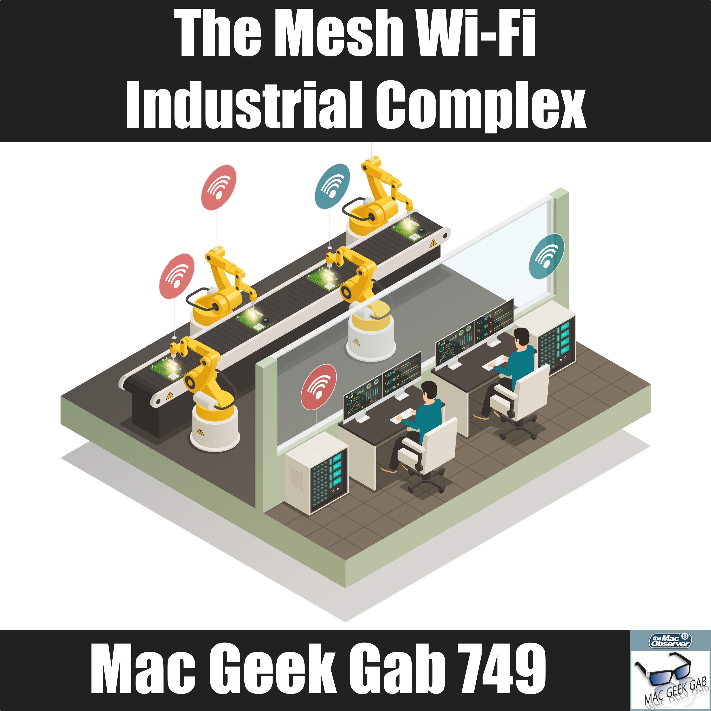 The Mesh Wi-Fi Industrial Complex – Mac Geek Gab 749 - The