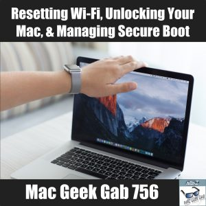 Resetting Wi-Fi, Unlocking Your Mac, & Managing Secure Boot - MGG 756