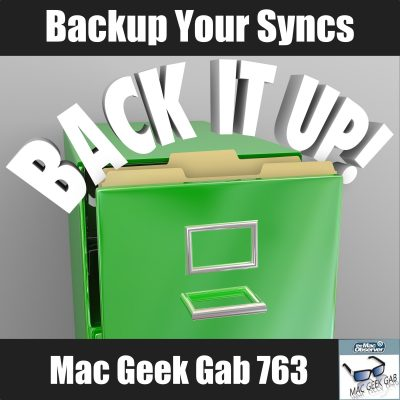 Backup Your Syncs –Mac Geek Gab Podcast 763