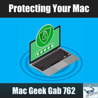 Mac Geek Gab 762 Episode logo with text Protecting Your Mac