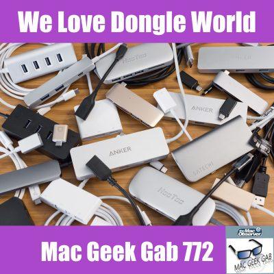 We Love Dongle World –Mac Geek Gab Podcast 772