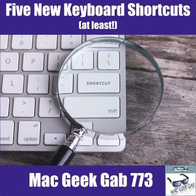 Five New Keyboard Shortcuts, Cool Stuff Found, and More Tips –Mac Geek Gab 773
