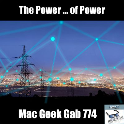 The Power ... of Power – Mac Geek Gab Podcast 774