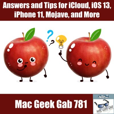 Answers and Tips for iCloud, iOS 13, iPhone 11, Mojave, and More –Mac Geek Gab 781