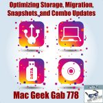 Optimizing Storage, Migration, Snapshots, and Combo Updates – Mac Geek Gab 778