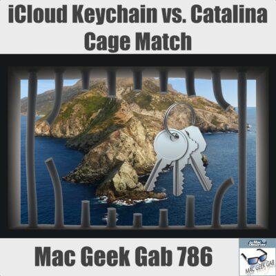 iCloud Keychain vs. Catalina Cage Match –Mac Geek Gab 786