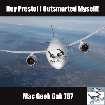 Hey Presto! I Outsmarted Myself! – Mac Geek Gab 787
