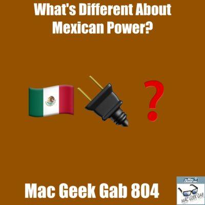 Mac Geek Gab 804 Episode Image with three Emojis: Mexican Flag, Power Plug, Question Mark