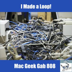 Messy Network Cables - I Made a Loop – Mac Geek Gab 808