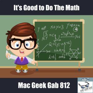 It's Good to Do The Math - Mac Geek Gab 812 Episode Image