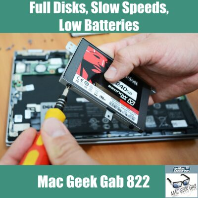 SSD and screwdriver in Laptop with text Full Disks, Slow Speeds, Low Batteries - Mac Geek Gab 822 episode image