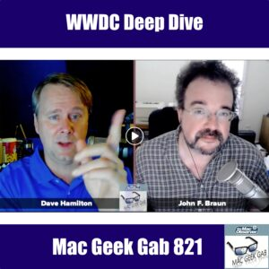 Live Image of Dave Hamilton and John F. Braun streaming video with text WWDC Deep Dive – Mac Geek Gab 821