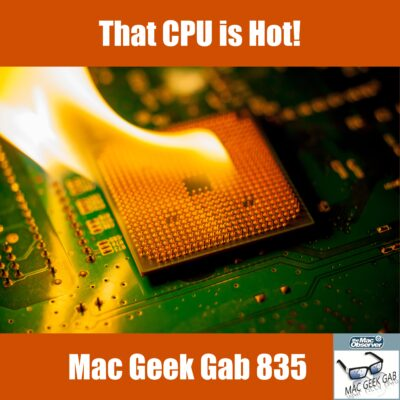 Mac Geek Gab 835 episode image with burning CPU and text