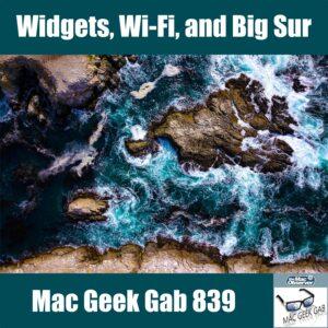 Mac Geek Gab 839 Episode image with Widgets, Wi-Fi, and Big Sur