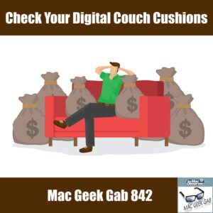 What's in your Digital Couch Cushions —Mac Geek Gab 842 Episode Image