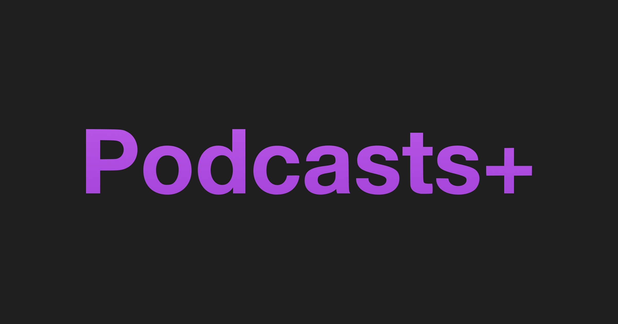 Podcasts+ concept