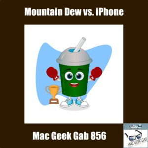 Mac Geek Gab856 Episode Image Mountain Dew iPhone