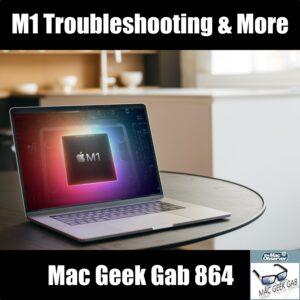 Troubleshooting M1 Macs Mac Geek Gab 864 Episode Image