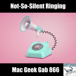 Phone with Megaphone. Not-So-Silent Ringing —Mac Geek Gab 866 episode image