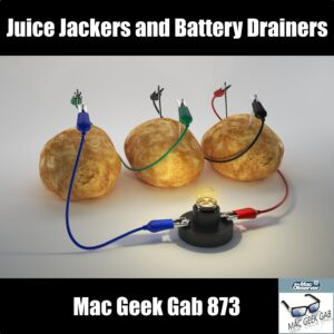 Juice Jackers and Battery Drainers –Mac Geek Gab 873 Episode Image