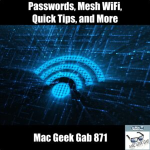 Passwords, Mesh WiFi, Quick Tips, and More - MGG 871 episode image