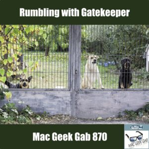 Two dogs behind a gate, episode image for Rumbling with Gatekeeper —Mac Geek Gab 870