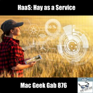 HaaS: Hay as a Service –Mac Geek Gab 876 episode image