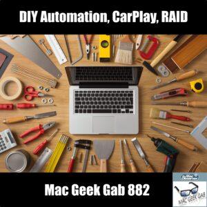 DIY Automation, CarPlay, RAID, and More! —Mac Geek Gab 882 Episode Image