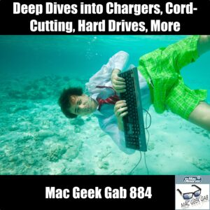 Deep Dives into Chargers, Cord-Cutting, Hard Drive Maintenance, and More —Mac Geek Gab 884 episode image