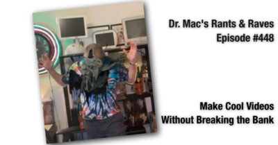 Dr. Mac's Rants and Raves Episode 448