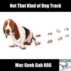 Not That Kind of Dog Track —Mac Geek Gab 886 episode image