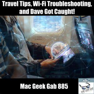 Travel Tips, Wi-Fi Troubleshooting, and Dave Got Caught! —Mac Geek Gab 885 episode image